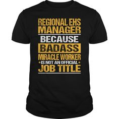 Regional EHS Manager Because Badass Miracle Worker Is Not An Official Job Title T-Shirt, Hoodie EHS Manager
