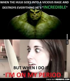 So what's the difference between Hulk and every woman....