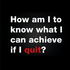 We don't make quitters in ViSalus. Not even in our vocabulary..,