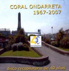 CORAL ONDARRETA 40 años: 1967-2007. La Coral Ondarreta interpreta canciones en alemán, castellano, euskera e italiano dirigida. (2007)