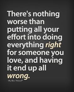 There is nothing worse than putting all your effort into doing everything right for someone you love, and having it end up all wrong.