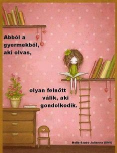 So true & another reason to love books:) Basic translation from French to English: Un enfant qui lit sera un adulte qui pense = A child who reads will be an adult who thinks.