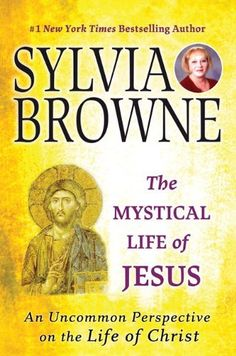 The Mystical Life of Jesus: An Uncommon Perspective on the Life of Christ by Sylvia Browne,