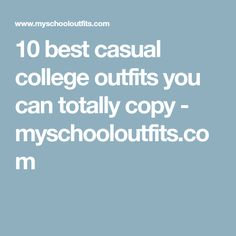 10 best casual college outfits you can totally copy - myschooloutfits.com
