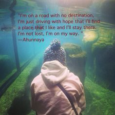 "It's me!!! Thanks mom! ""I'm on a road with no destination, I'm just driving with hope that I'll find a place that I like and I'll stay there.  I'm not lost, I'm on my way. "" Ahunnaya   #quote"