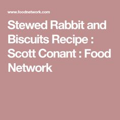Stewed Rabbit and Biscuits Recipe : Scott Conant : Food Network