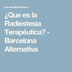 ¿Que es la Radiestesia Terapéutica? - Barcelona Alternativa