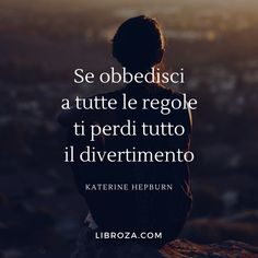 Se obbedisci a tutte le regole ti perdi tutto il divertimento (katerine Hepburn) - Libroza.com Book Quotes, Words Quotes, Wise Words, Life Quotes, Sayings, Italian Phrases, Italian Quotes, 365 Jar, Tumblr Love