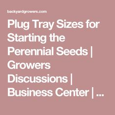 Plug Tray Sizes for Starting the Perennial Seeds | Growers Discussions | Business Center | Backyard Growers