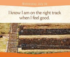 I know I am on the right track when I feel good.