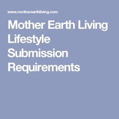 Mother Earth Living Lifestyle Submission Requirements