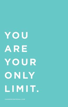 You are your only limit. | Find more career inspiration on CareerContessa.com
