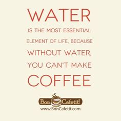 #Water is the most essential #element of #life, because without water, you can't make #coffee.Call 1-818-304-5661 for your free quote. Espresso bar & crepe station catering for events of ANY size & type. http://boncafetit.com#boncafetit #love #cute #photooftheday #beautiful #party #picoftheday #amazing #dessert #unique #catering #partyideas #quote