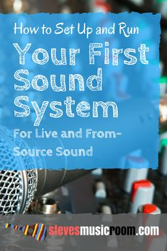 How to Set Up and Run Your First Sound System for Live and from-Source Sound: Music Teacher Edition. Music Education Plans, Teacher Tips, Music Tech Tips, Music ed tech tips. PA System.