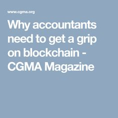 Why accountants need to get a grip on blockchain - CGMA Magazine