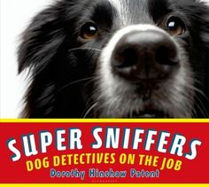 Super Sniffers: Dog Detectives on the Job. By Dorothy Hinshaw Patent.  A great book to inform kids more about what dogs can do.