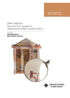 """""""Public compliance"""" : prevención de la corrupción en administraciones públicas y partidos políticos / Adán Nieto Martín, Manuel Maroto Calatayud (directores). - 2014"""