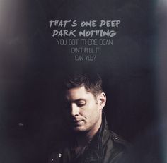 """Inside, you're already dead."" I don't think I ever connected to Dean until this part, knowing how it feels to be completely empty inside and not be able to fix it <-- Yes exacly"
