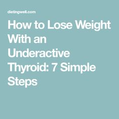 How to Lose Weight With an Underactive Thyroid: 7 Simple Steps