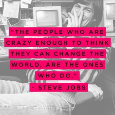 Today's quote: The people who are crazy enough to think they can change the world, are the ones who do. - Steve Jobs XO The eSalon.com Team