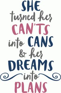Silhouette Design Store - View Design she turned her can'ts into cans phrase Sign Quotes, Art Quotes, Motivational Quotes, Inspirational Quotes, Qoutes, Silhouette Cameo Projects, Silhouette Design, Silhouette Vinyl, Hugs And Kisses Quotes