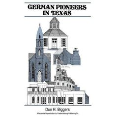 NEW German Pioneers in Texas: A Brief History of Their Hardships, Struggles and