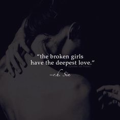 The broken girls have the deepest love. -R.H.Sin —via http://ift.tt/2eY7hg4