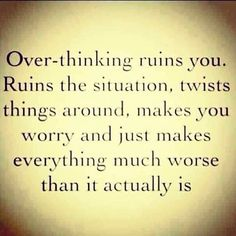 Guilty of overthinking everything.right now I'm overthinking this quote and how it applies to me. Great Quotes, Quotes To Live By, Me Quotes, Funny Quotes, Inspirational Quotes, Wisdom Quotes, Famous Quotes, Remember Quotes, Try To Remember