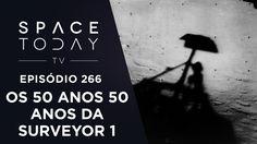 50 Anos da Surveyor 1 - Space Today TV Ep.266