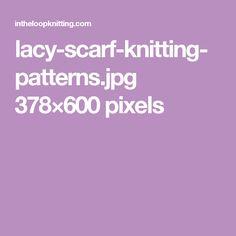 lacy-scarf-knitting-patterns.jpg 378×600 pixels