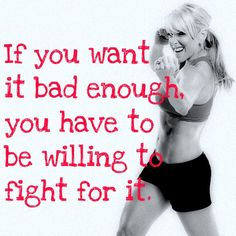 If you want it bad enough you have to be willing to fight for it. www.chalenejohnson.com