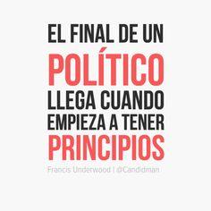 """""""El final de un #Politico llega cuando empieza a tener principios"""". #FrancisUnderwood #HouseOfCards #Citas #Frases @Candidman"""