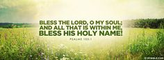 Bless the Lord, o my soul; and all that is... - Facebook Cover Photo