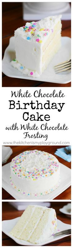 White Chocolate Birthday Cake ~ loaded with white chocolate in both the cake itself and the frosting! www.thekitchenismyplayground.com #whitecakerecipes