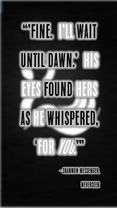 """Fine. I'll wait until dawn.' His eyes found hers as he whispered, 'For you.'"""