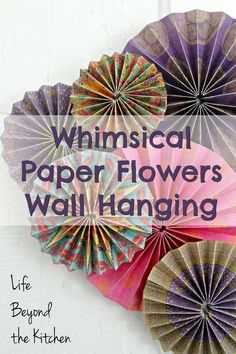 Whimsical Paper Flowers Wall Hanging ~ April Challenge #ccbg ~ Life Beyond the Kitchen