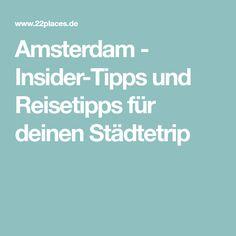 Amsterdam - Insider-Tipps und Reisetipps für deinen Städtetrip