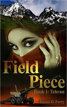 Field Piece, Book I: Tehran - Kindle edition by Daniel Ferry, GFX-1. Mystery, Thriller & Suspense Kindle eBooks @ Amazon.com.