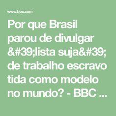 Por que Brasil parou de divulgar 'lista suja' de trabalho escravo tida como modelo no mundo? - BBC Brasil