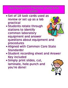 I use these task cards as a Lab Equipment practical that serves as a summative assessment.  I use a PowerPoint presentation to introduce the types of equipment as students take guided notes in their Interactive Notebooks.  Then, students practice basic skills with a Lab Equipment lab.