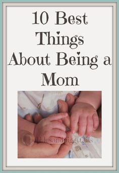 Pebbles and Piggytails: Making Life Meaningful: 10 Best Things About Being a Mom