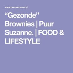 """Gezonde"" Brownies | Puur Suzanne. | FOOD & LIFESTYLE"
