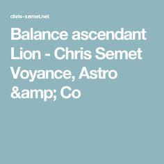 Balance ascendant Lion - Chris Semet Voyance, Astro & Co