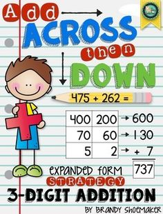 "3-Digit/Three-Digit/Triple Digit Addition Practice: Expanded Form Strategy""Add Across, Then Down"" Expanded Form strategy for adding three-digit numbers based on place value.  Supports Common Core standards 2.NBT.5 and 3.NBT.2."
