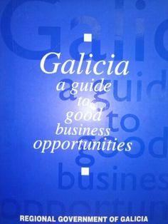 Galicia, a guide to good business opportunities / [concept and direction, Diego Diz Fernández, Casto Varela Gesto] (1999). GAL 958