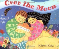 Over the Moon: An Adoption Tale by Karen Katz | Books About Modern Families - Parenting.com