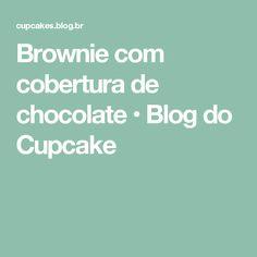 Brownie com cobertura de chocolate • Blog do Cupcake