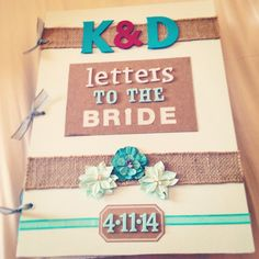 """Letters to the Bride"" book I made for my best friend's wedding. I had all of Kim's lady loves, family including the men, and lastly a private letter from the groom included. Presented to her the morning of her wedding getting ready (prior to makeup of course!). She loved it!"