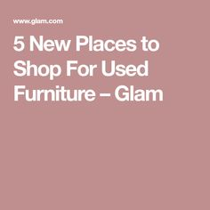 5 New Places to Shop For Used Furniture – Glam