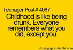 I dont remember much of my childhood only the times i got in trouble